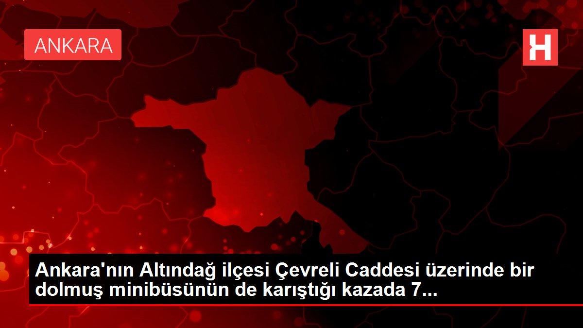 Ankara'nın Altındağ ilçesi Çevreli Caddesi üzerinde bir dolmuş minibüsünün de karıştığı kazada 7...