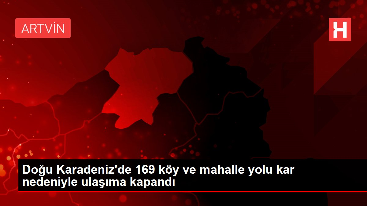 Doğu Karadeniz'de 169 köy ve mahalle yolu kar nedeniyle ulaşıma kapandı