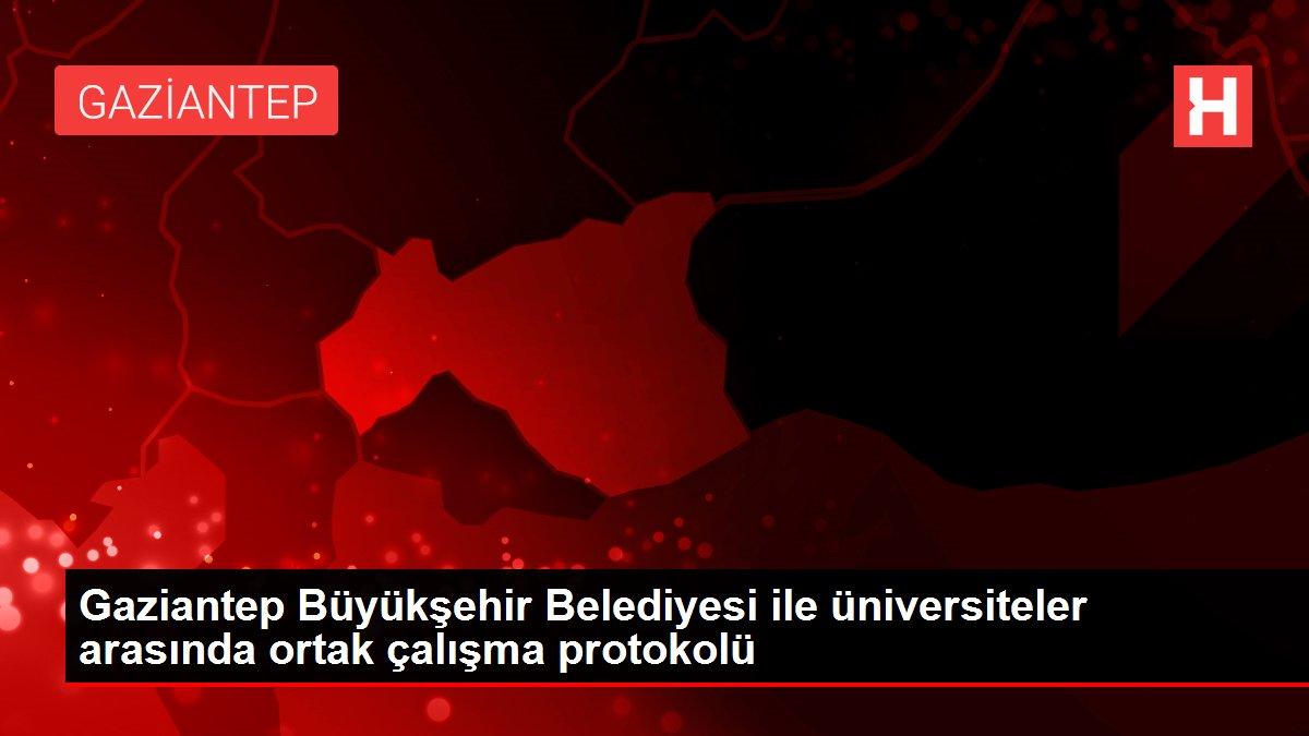 Gaziantep Büyükşehir Belediyesi ile üniversiteler arasında ortak çalışma protokolü