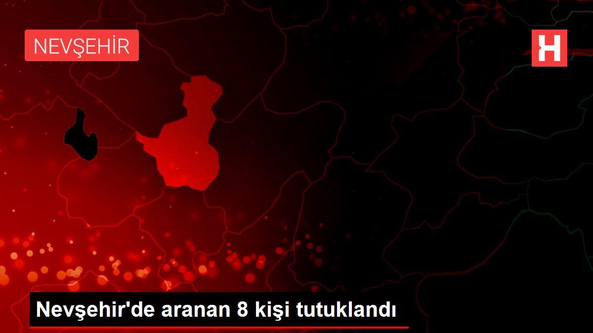 Nevşehir'de aranan 8 kişi tutuklandı