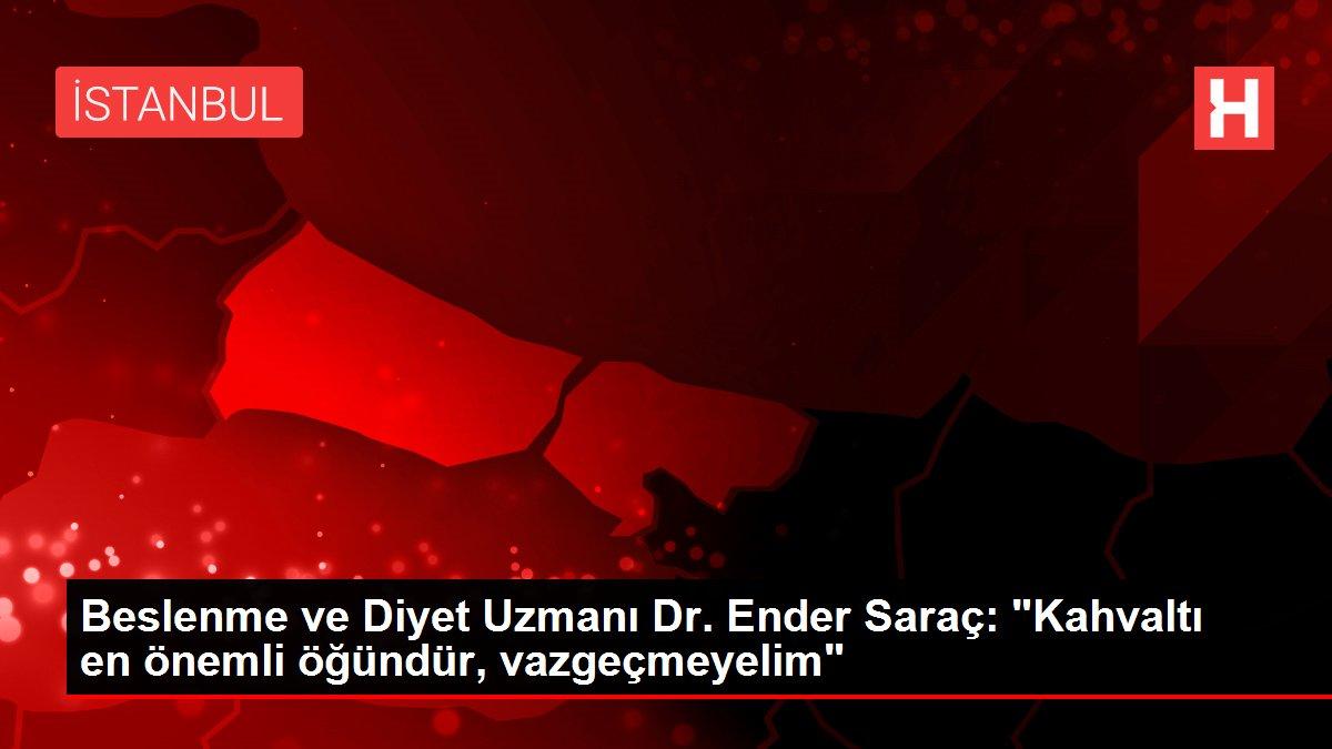 Beslenme ve Diyet Uzmanı Dr. Ender Saraç: