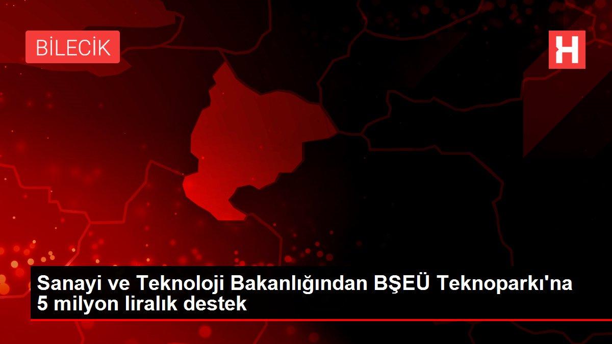 Sanayi ve Teknoloji Bakanlığından BŞEÜ Teknoparkı'na 5 milyon liralık destek