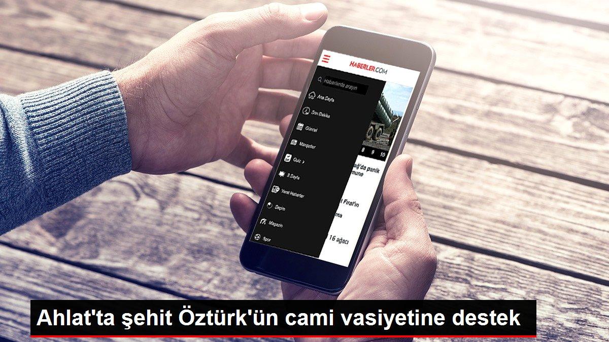 Ahlat'ta şehit Öztürk'ün cami vasiyetine destek