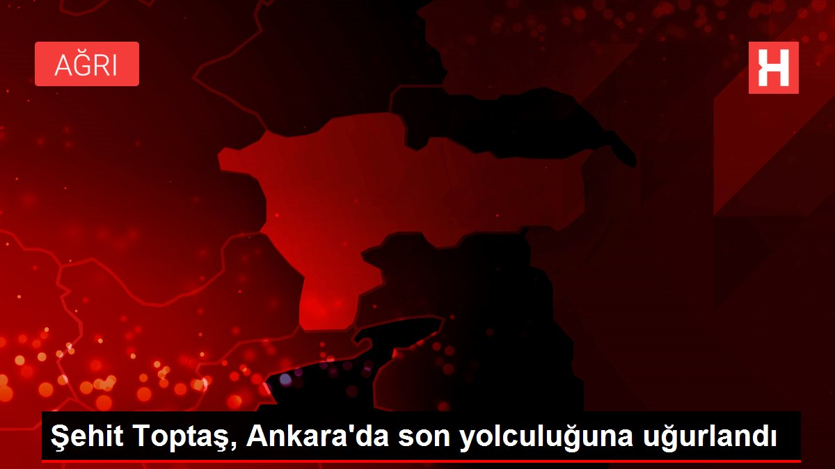 Şehit Toptaş, Ankara'da son yolculuğuna uğurlandı