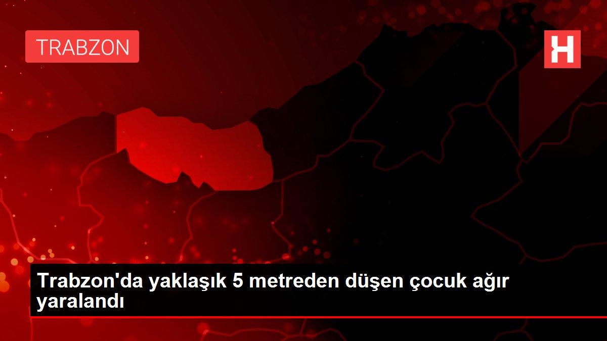 Trabzon'da yaklaşık 5 metreden düşen çocuk ağır yaralandı
