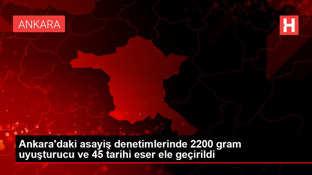 Ankara'daki asayiş denetimlerinde 2200 gram uyuşturucu ve 45 tarihi eser ele geçirildi