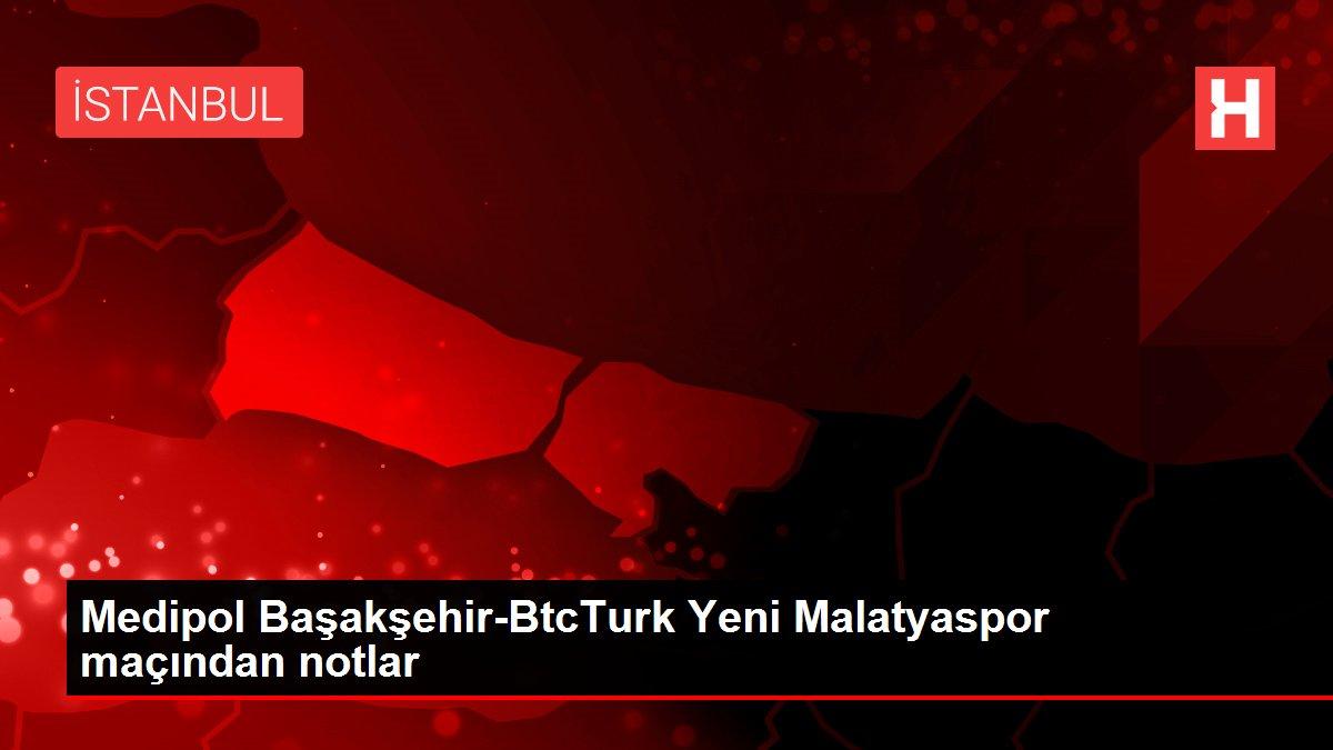 Medipol Başakşehir-BtcTurk Yeni Malatyaspor maçından notlar