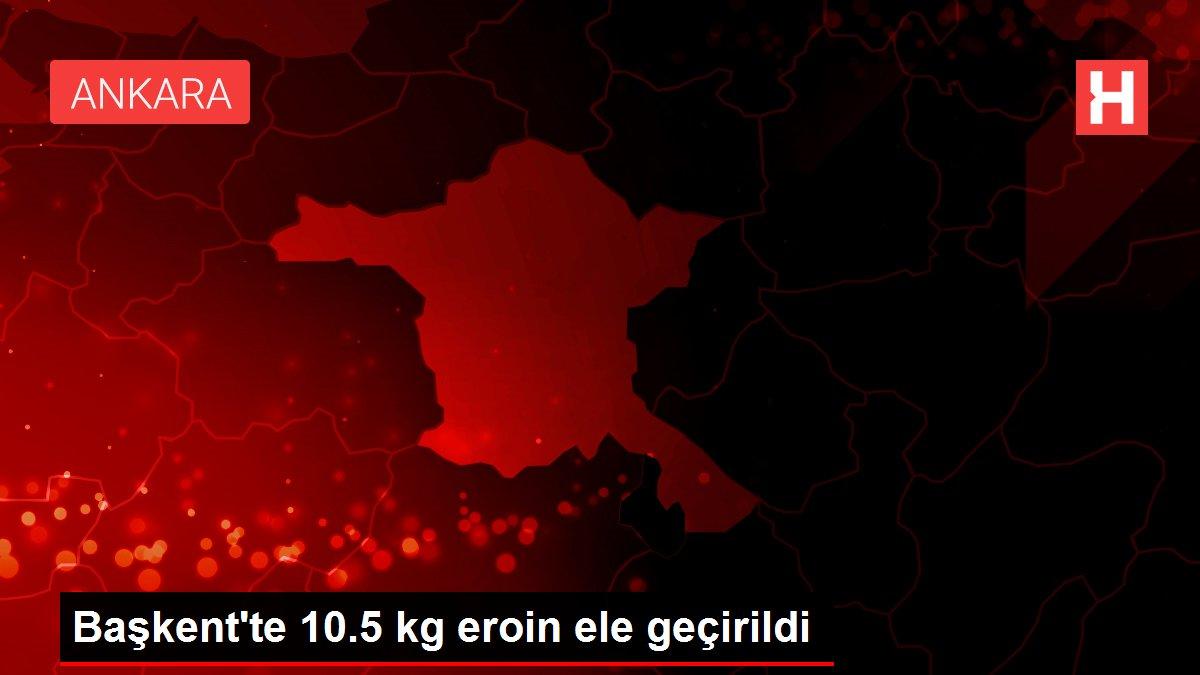 Başkent'te 10.5 kg eroin ele geçirildi