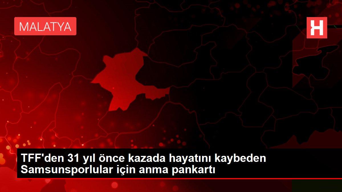 TFF'den 31 yıl önce kazada hayatını kaybeden Samsunsporlular için anma pankartı