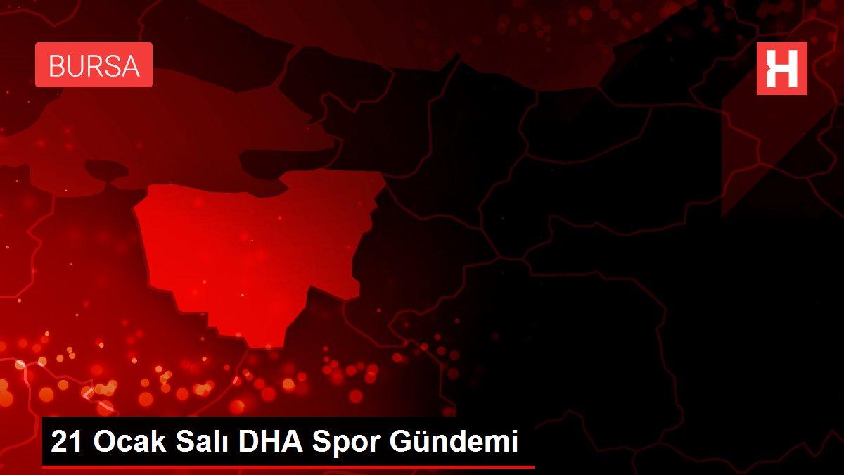 21 Ocak Salı DHA Spor Gündemi