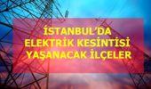 21 Ocak Salı İstanbul elektrik kesintisi! İstanbul'da elektrik kesintisi yaşanacak ilçeler İstanbul'da elektrik ne zaman gelecek?