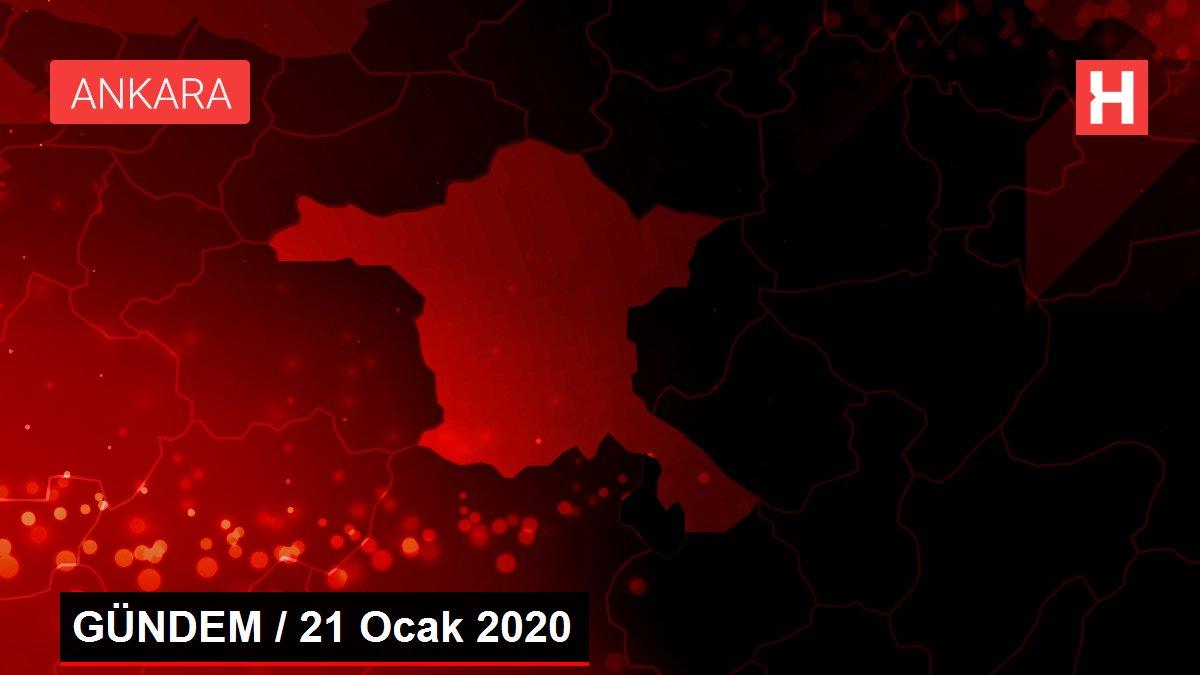 GÜNDEM / 21 Ocak 2020