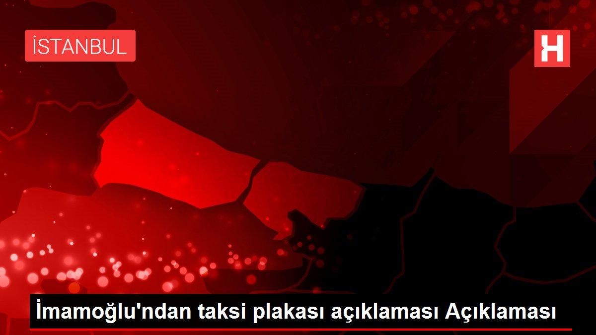 İmamoğlu'ndan taksi plakası açıklaması Açıklaması