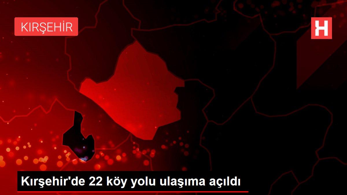 Kırşehir'de 22 köy yolu ulaşıma açıldı
