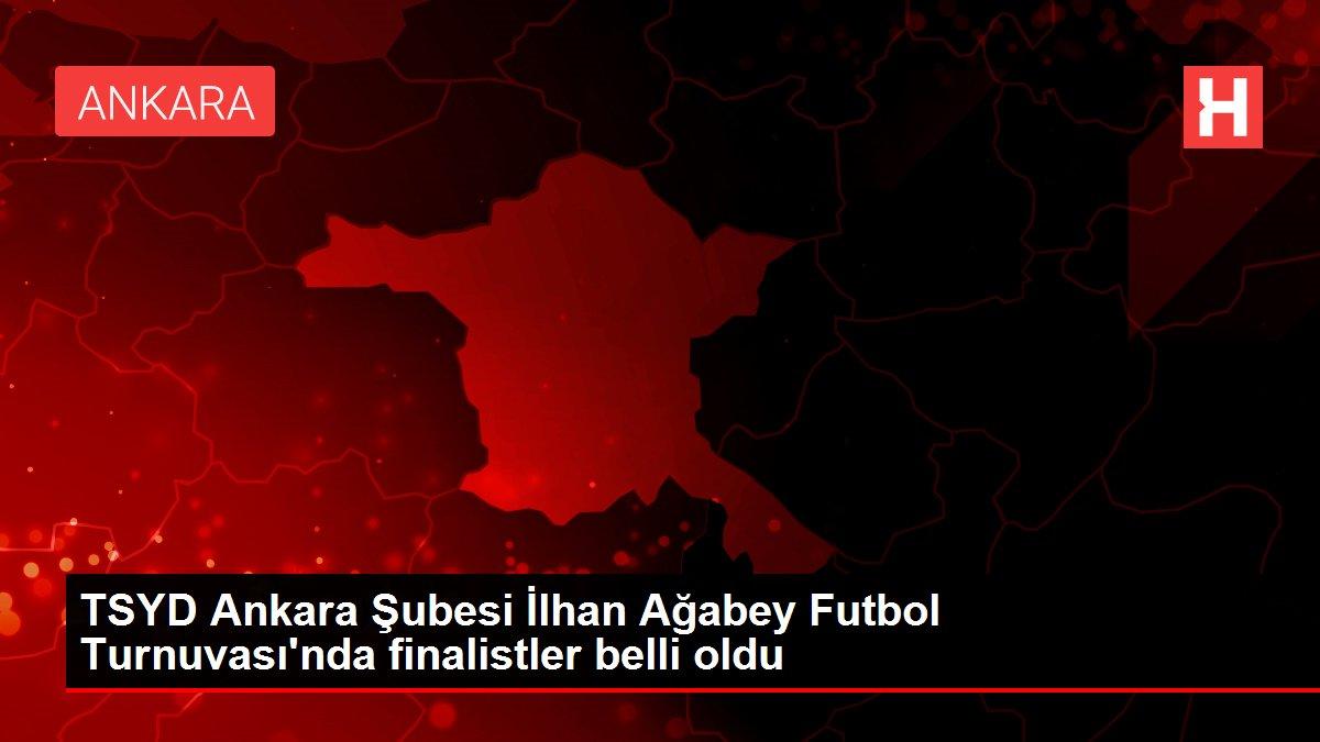 TSYD Ankara Şubesi İlhan Ağabey Futbol Turnuvası'nda finalistler belli oldu