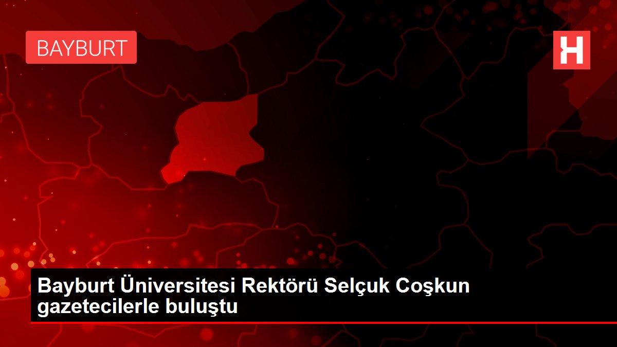 Bayburt Üniversitesi Rektörü Selçuk Coşkun gazetecilerle buluştu