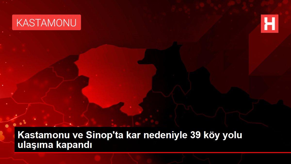 Kastamonu ve Sinop'ta kar nedeniyle 39 köy yolu ulaşıma kapandı