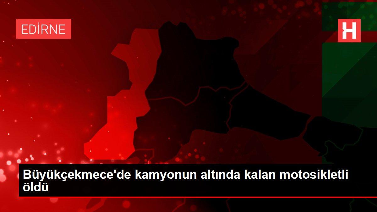 Büyükçekmece'de kamyonun altında kalan motosikletli öldü