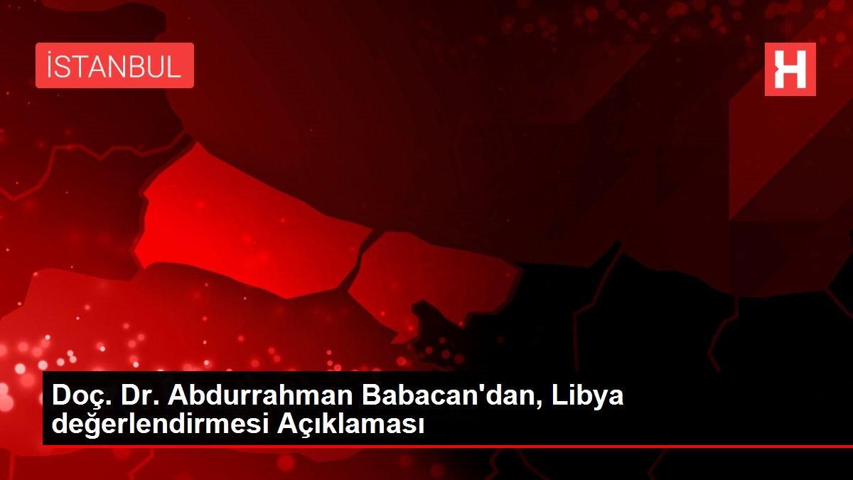 Doç. Dr. Abdurrahman Babacan'dan, Libya değerlendirmesi Açıklaması