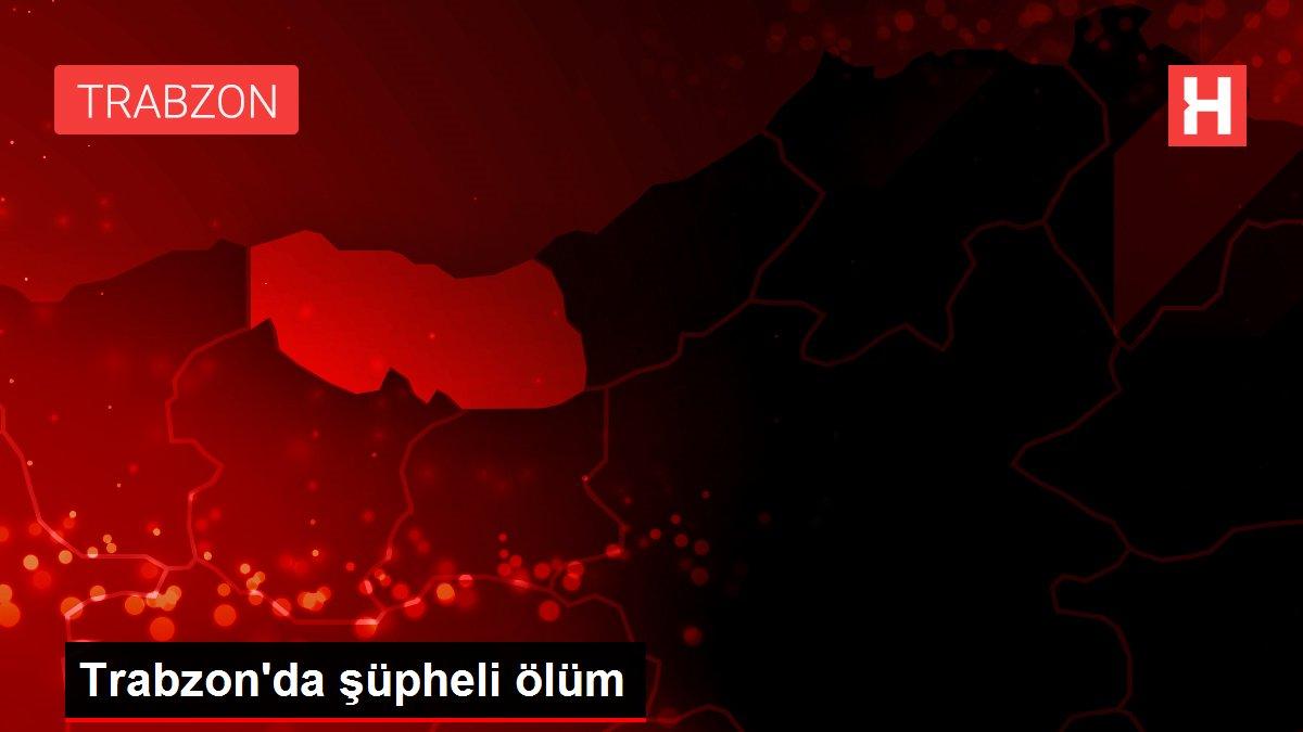 Trabzon'da şüpheli ölüm