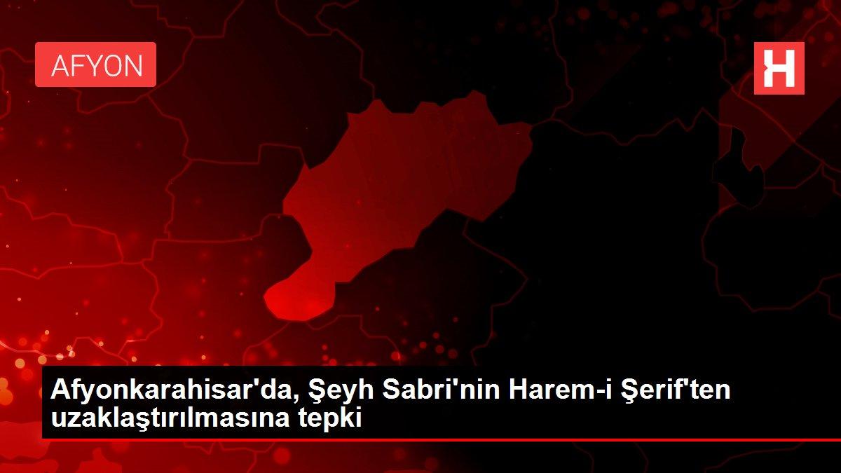 Afyonkarahisar'da, Şeyh Sabri'nin Harem-i Şerif'ten uzaklaştırılmasına tepki