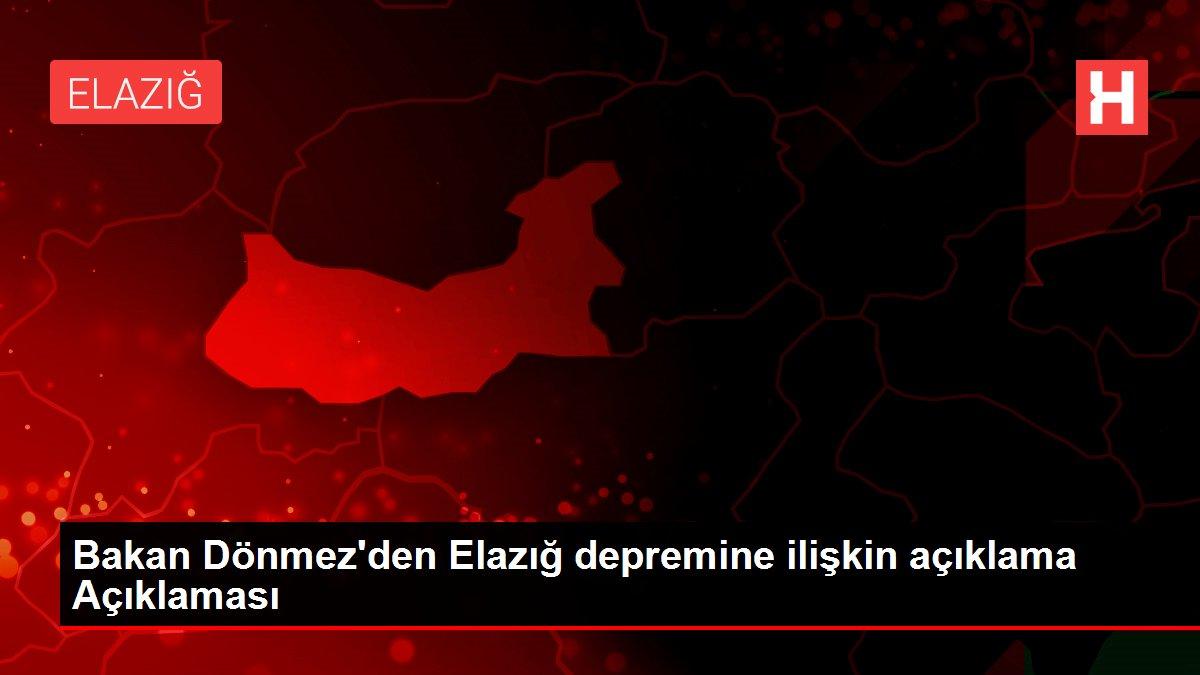 Bakan Dönmez'den Elazığ depremine ilişkin açıklama Açıklaması