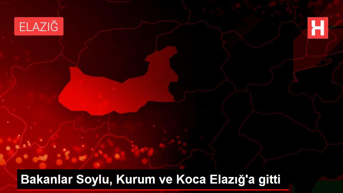 Bakanlar Soylu, Kurum ve Koca Elazığ'a gitti