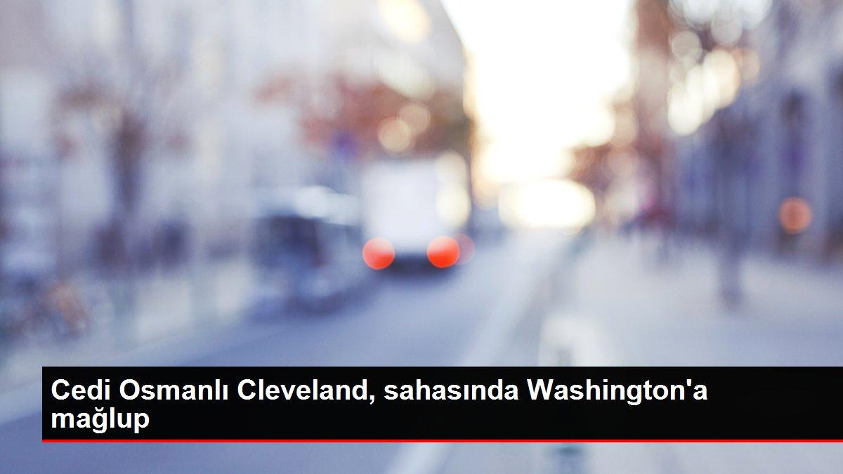 Cedi Osmanlı Cleveland, sahasında Washington'a mağlup