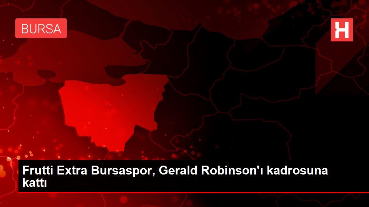 Frutti Extra Bursaspor, Gerald Robinson'ı kadrosuna kattı