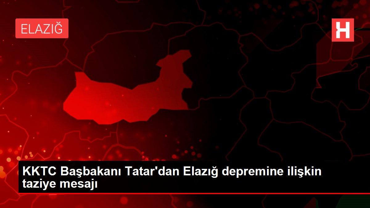 KKTC Başbakanı Tatar'dan Elazığ depremine ilişkin taziye mesajı