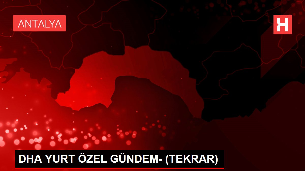 DHA YURT ÖZEL GÜNDEM- (TEKRAR)