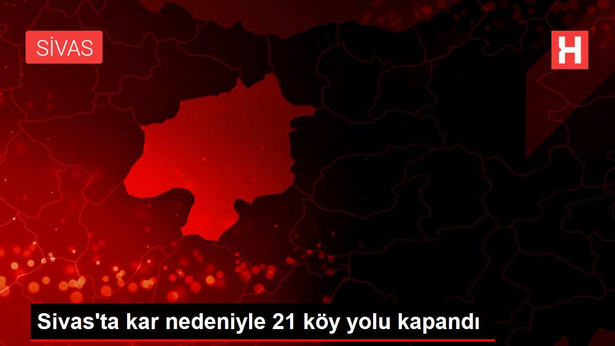Sivas'ta kar nedeniyle 21 köy yolu kapandı
