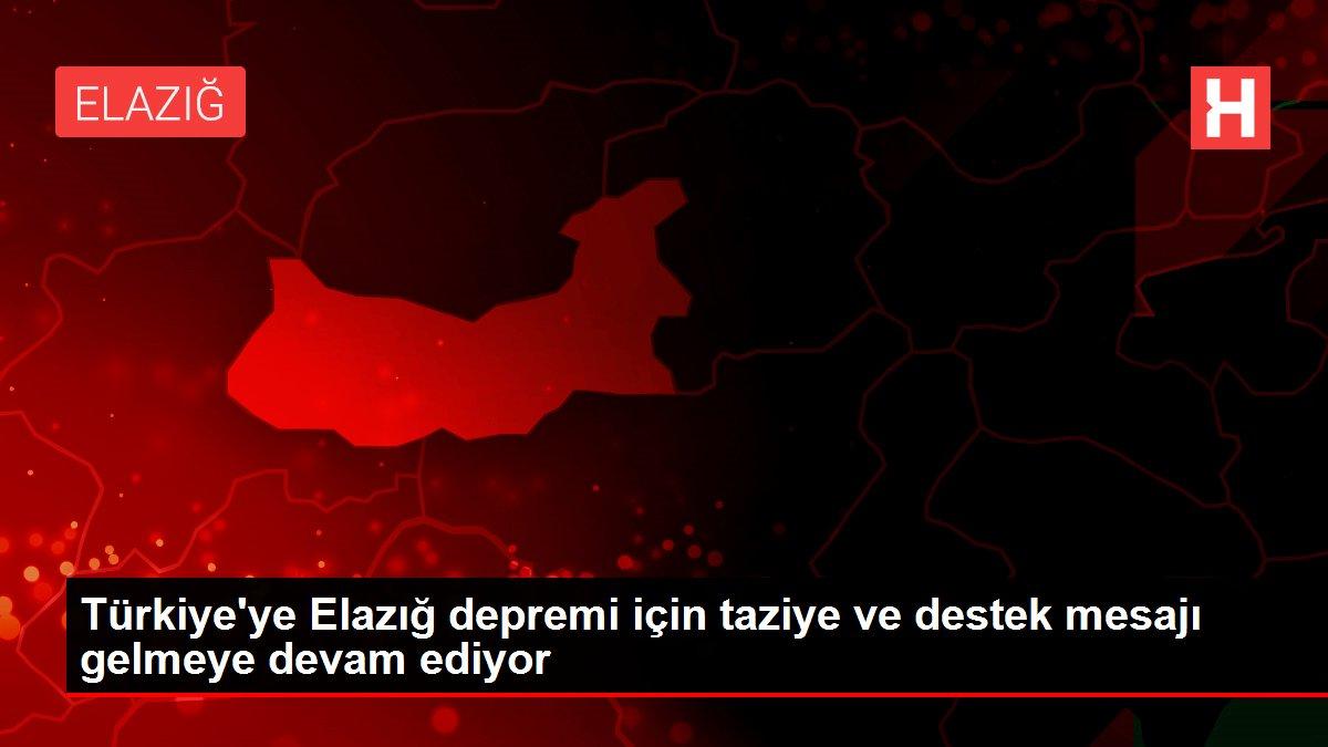 Türkiye'ye Elazığ depremi için taziye ve destek mesajı gelmeye devam ediyor