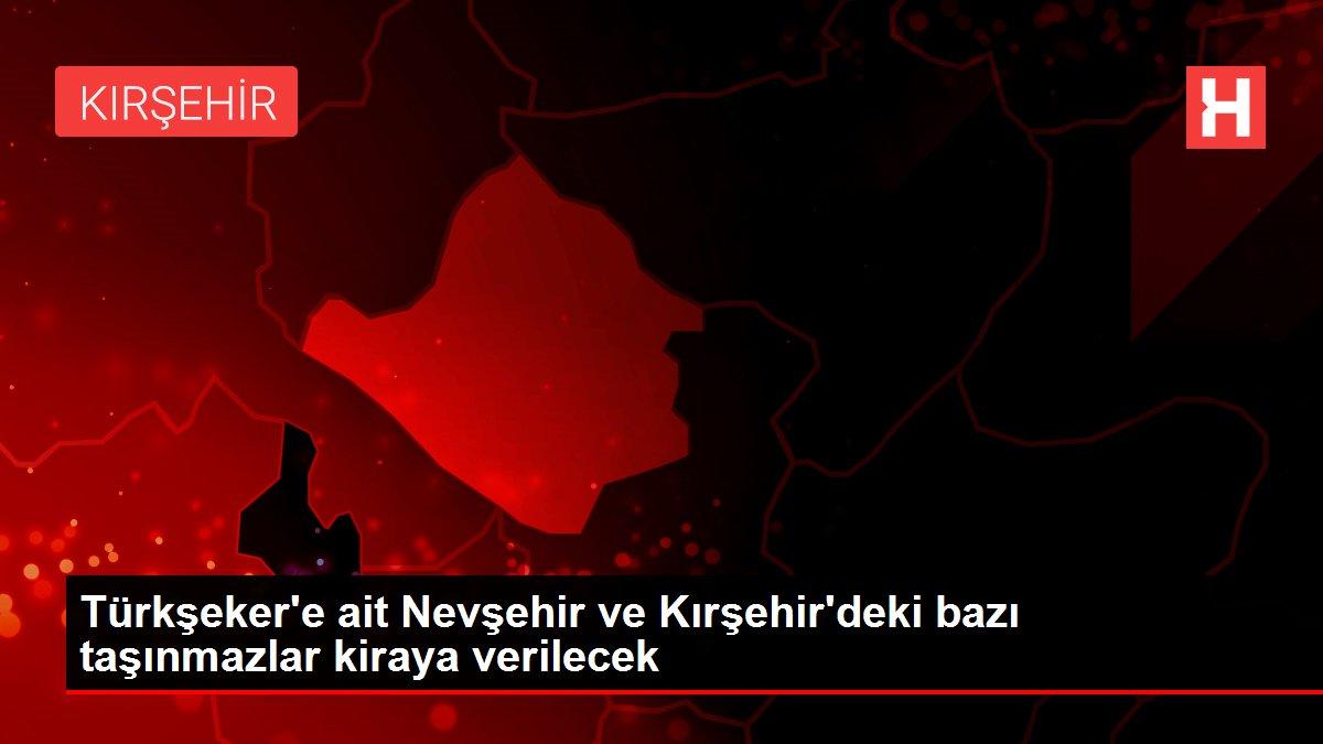 Türkşeker'e ait Nevşehir ve Kırşehir'deki bazı taşınmazlar kiraya verilecek