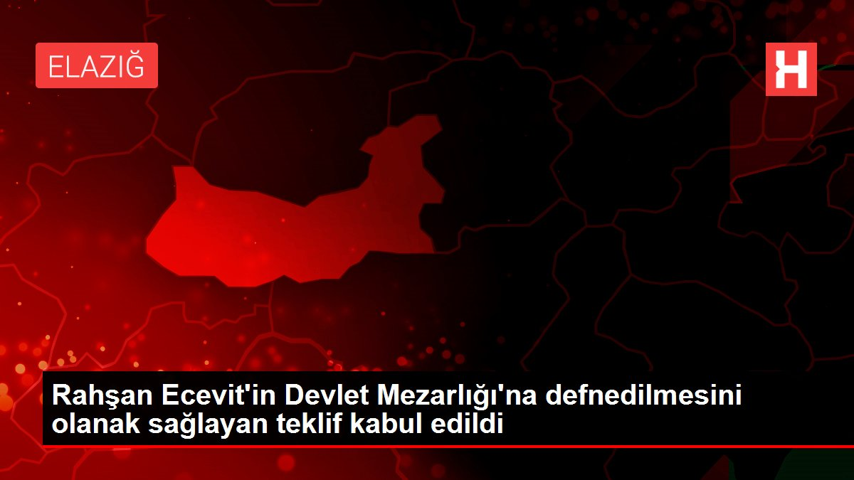 Rahşan Ecevit'in Devlet Mezarlığı'na defnedilmesini olanak sağlayan teklif kabul edildi