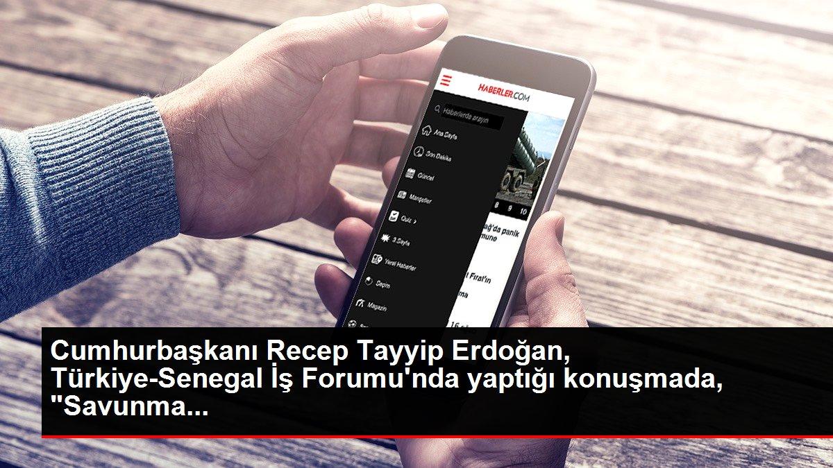 Cumhurbaşkanı Recep Tayyip Erdoğan, Türkiye-Senegal İş Forumu'nda yaptığı konuşmada, 'Savunma...
