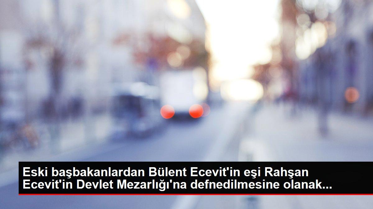 Eski başbakanlardan Bülent Ecevit'in eşi Rahşan Ecevit'in Devlet Mezarlığı'na defnedilmesine olanak...