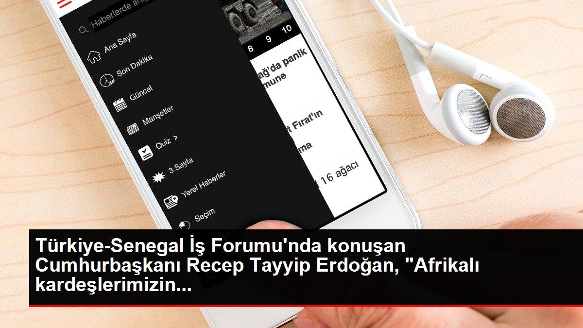 Türkiye-Senegal İş Forumu'nda konuşan Cumhurbaşkanı Recep Tayyip Erdoğan, 'Afrikalı kardeşlerimizin...