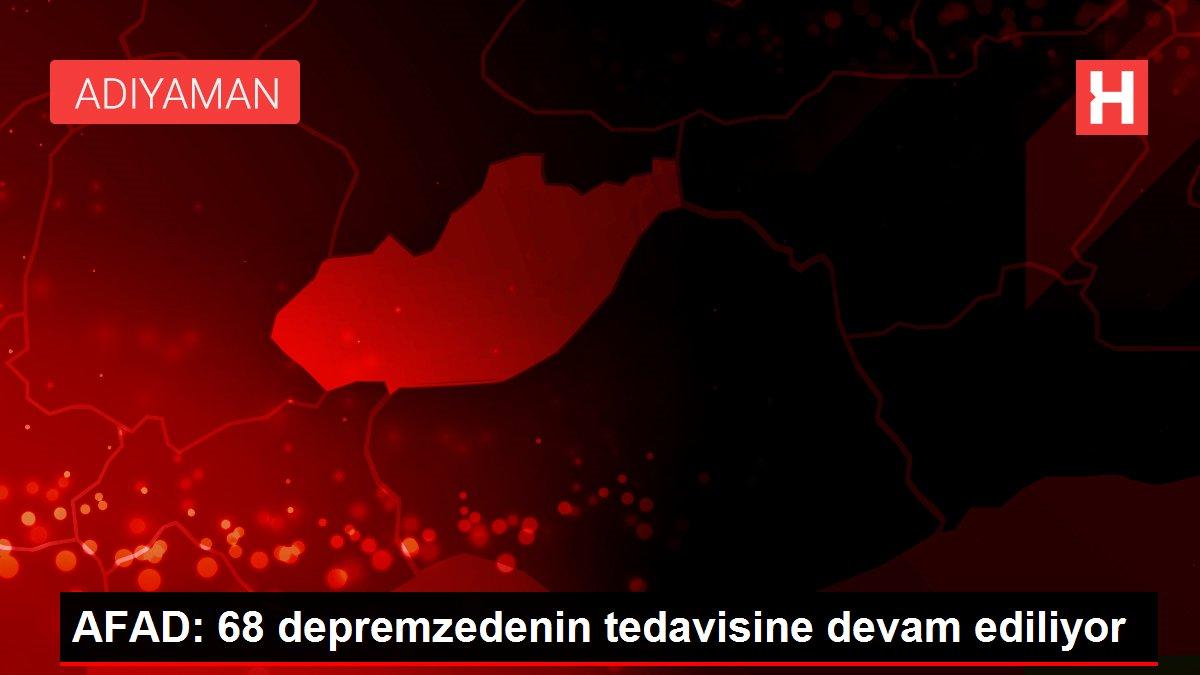 AFAD: 68 depremzedenin tedavisine devam ediliyor