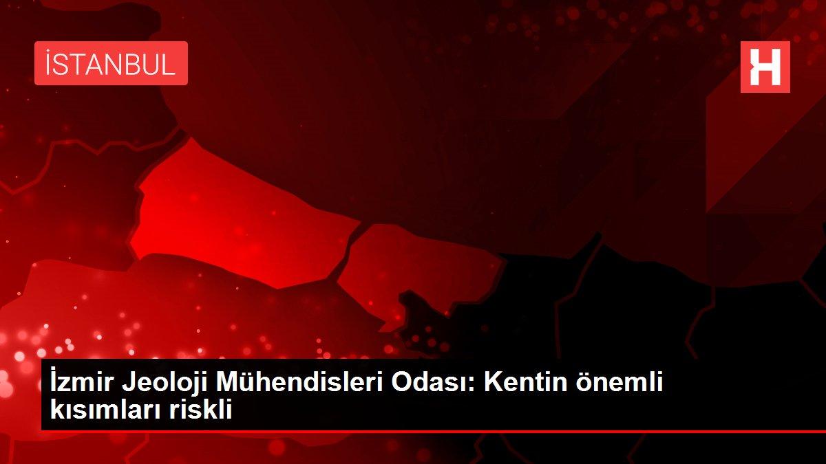 İzmir Jeoloji Mühendisleri Odası: Kentin önemli kısımları riskli