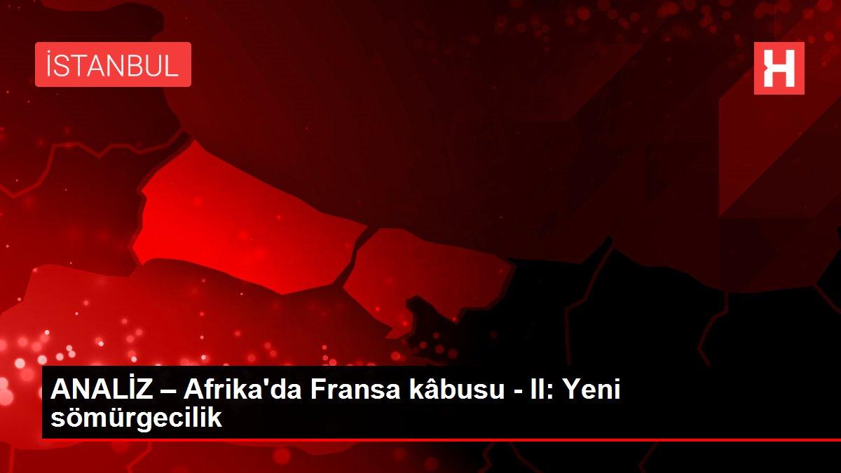 ANALİZ – Afrika'da Fransa kâbusu - II: Yeni sömürgecilik