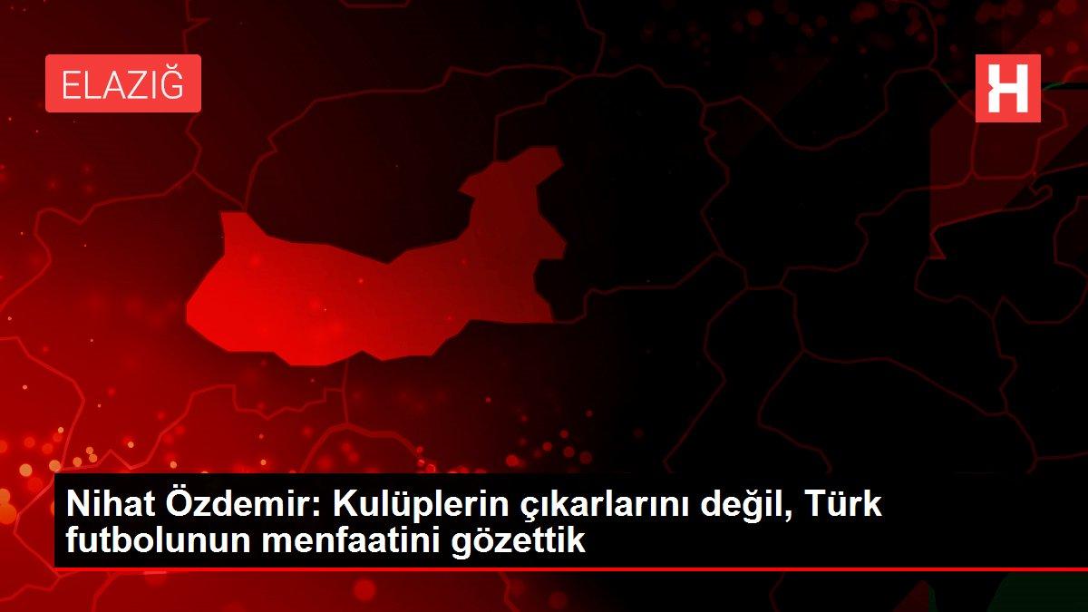 Nihat Özdemir: Kulüplerin çıkarlarını değil, Türk futbolunun menfaatini gözettik