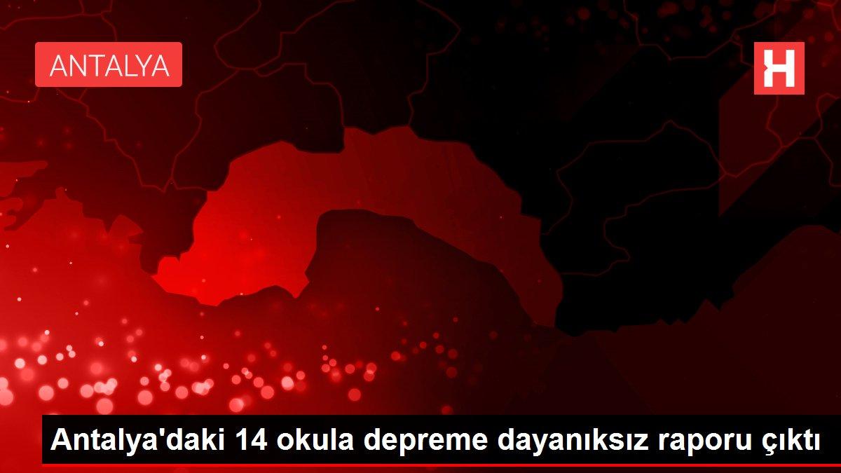 Antalya'daki 14 okula depreme dayanıksız raporu çıktı