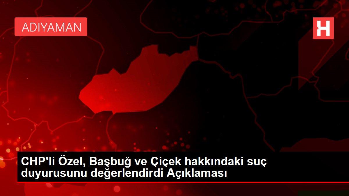 CHP'li Özel, Başbuğ ve Çiçek hakkındaki suç duyurusunu değerlendirdi Açıklaması