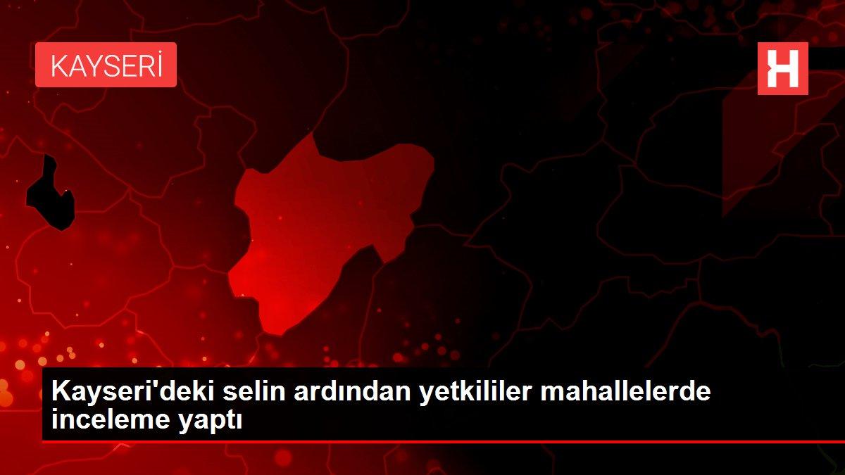 Kayseri'deki selin ardından yetkililer mahallelerde inceleme yaptı