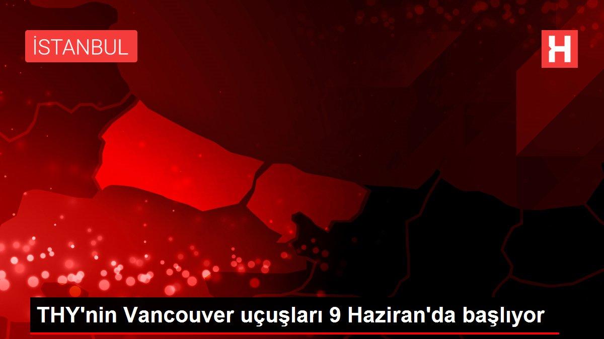 THY'nin Vancouver uçuşları 9 Haziran'da başlıyor
