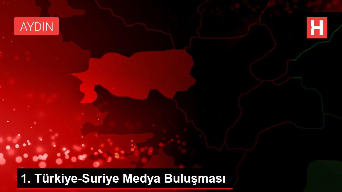 1. Türkiye-Suriye Medya Buluşması