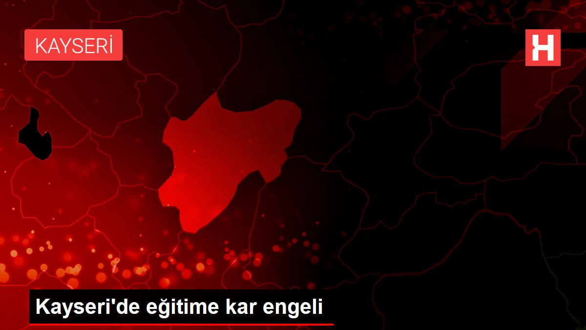 Kayseri'de eğitime kar engeli