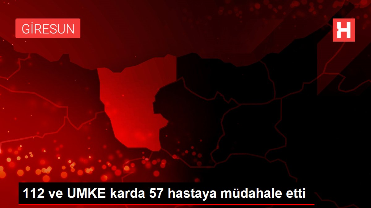 112 ve UMKE karda 57 hastaya müdahale etti