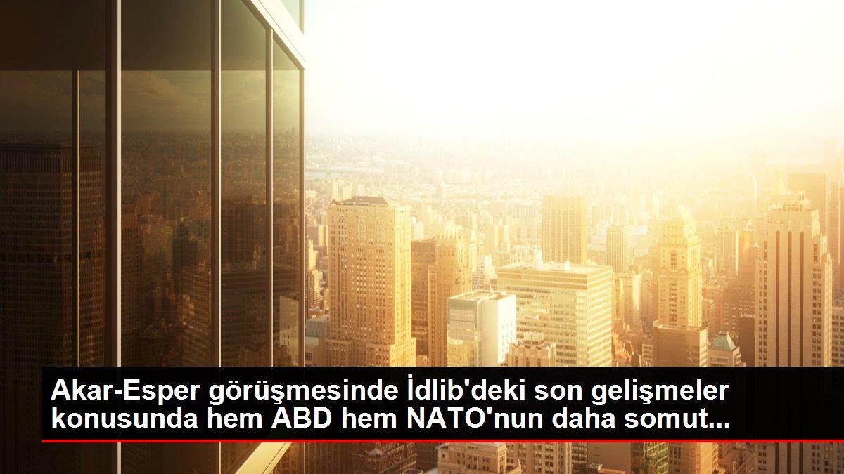 Akar-Esper görüşmesinde İdlib'deki son gelişmeler konusunda hem ABD hem NATO'nun daha somut...